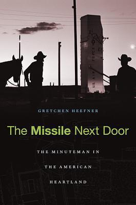 The Missile Next Door By Heefner, Gretchen